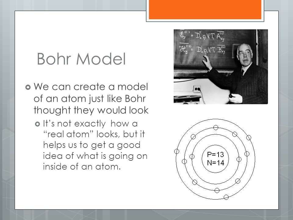 Bohr Model We can create a model of an atom just like Bohr thought they would look.