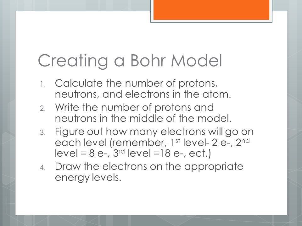 Creating a Bohr Model Calculate the number of protons, neutrons, and electrons in the atom.