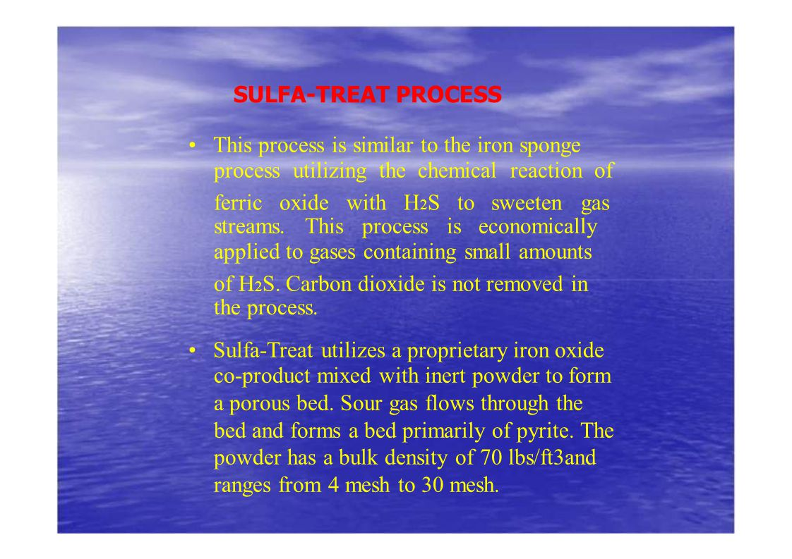 SULFA-TREAT PROCESS • This process is similar to the iron sponge. process utilizing the chemical reaction of.