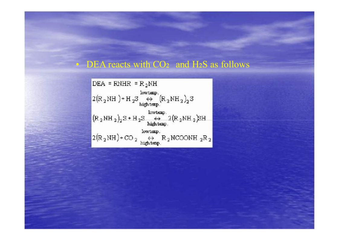 • DEA reacts with CO2 and H2S as follows