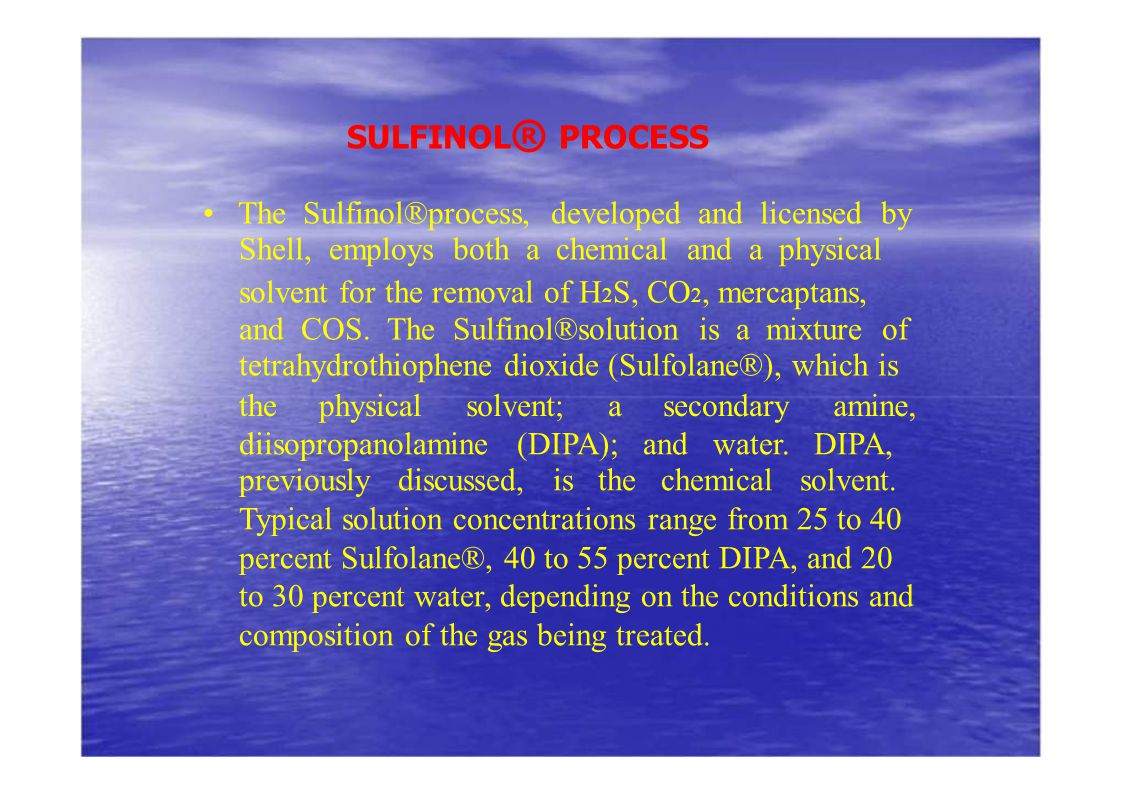 • The Sulfinol®process, developed and licensed by