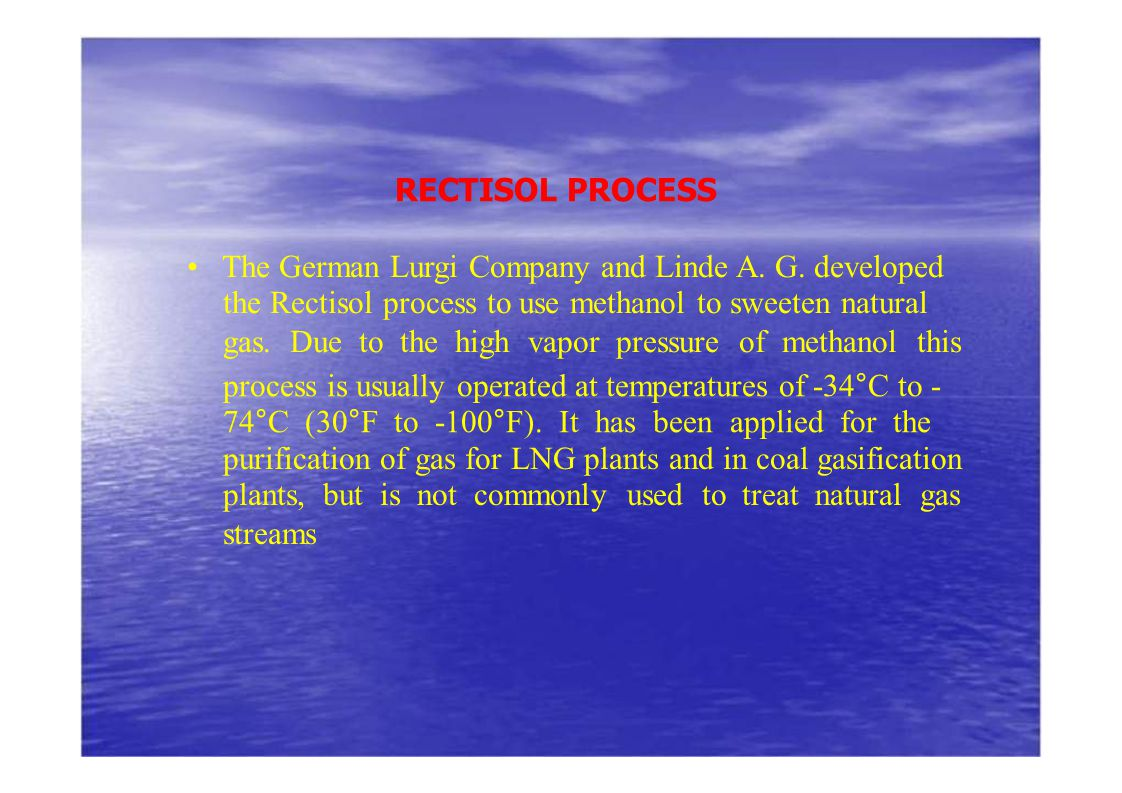 RECTISOL PROCESS • The German Lurgi Company and Linde A. G. developed. the Rectisol process to use methanol to sweeten natural.