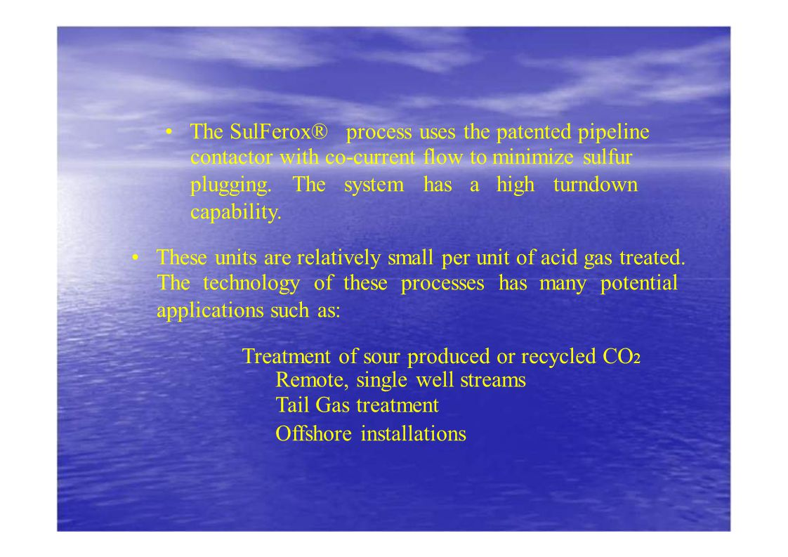 • The SulFerox® process uses the patented pipeline