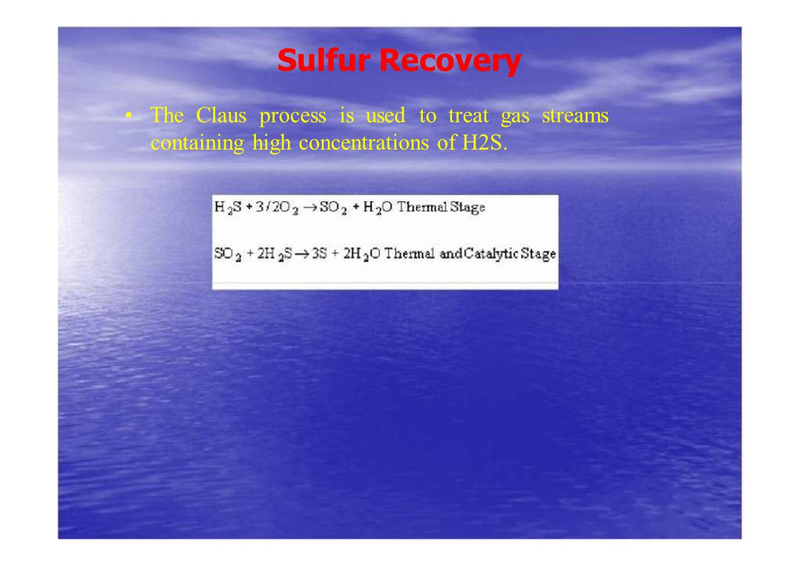Sulfur Recovery • The Claus process is used to treat gas streams