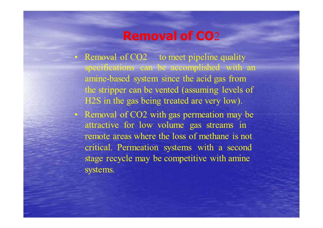 Removal of CO2 • Removal of CO2 to meet pipeline quality