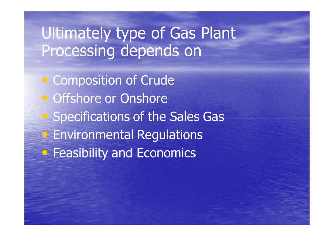 Ultimately type of Gas Plant Processing depends on