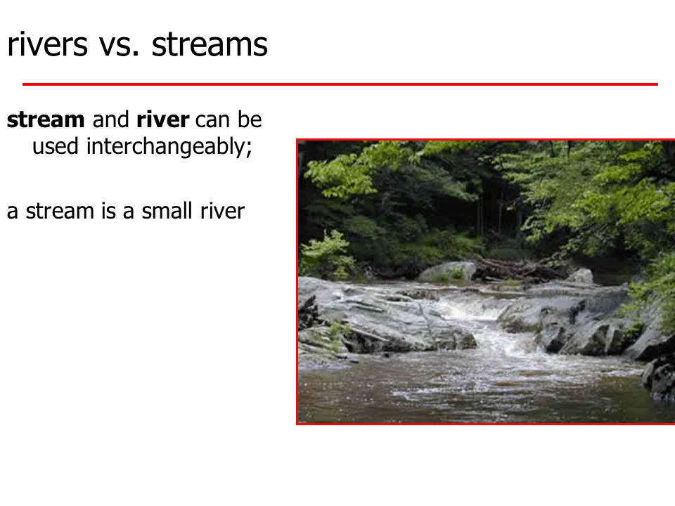 rivers vs. streams stream and river can be used interchangeably; a stream is a small river