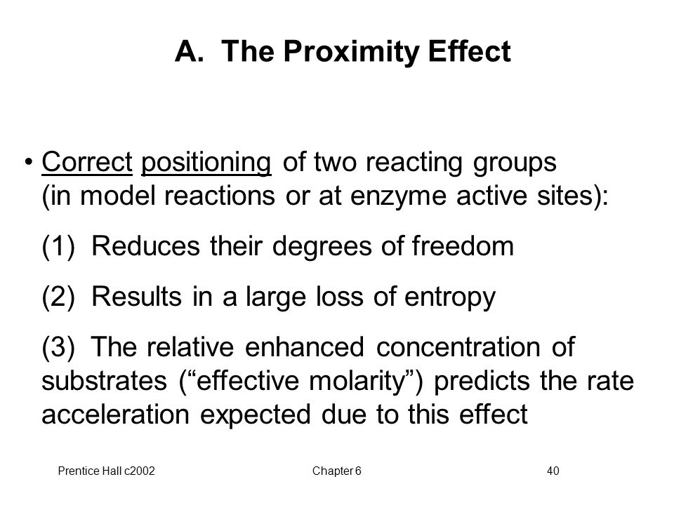 A. The Proximity Effect Correct positioning of two reacting groups (in model reactions or at enzyme active sites):
