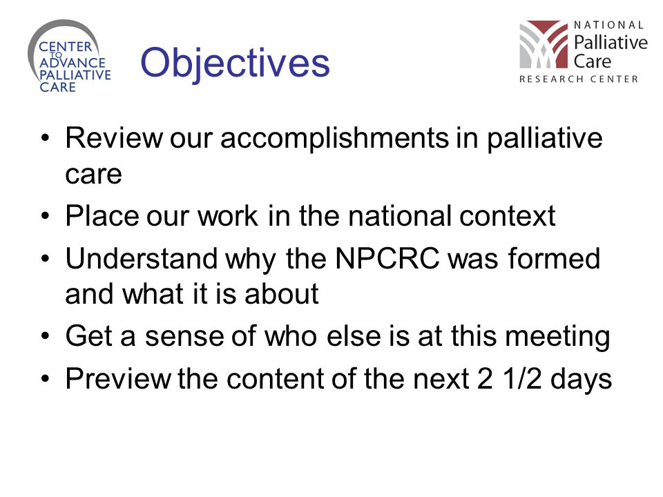 Objectives Review our accomplishments in palliative care