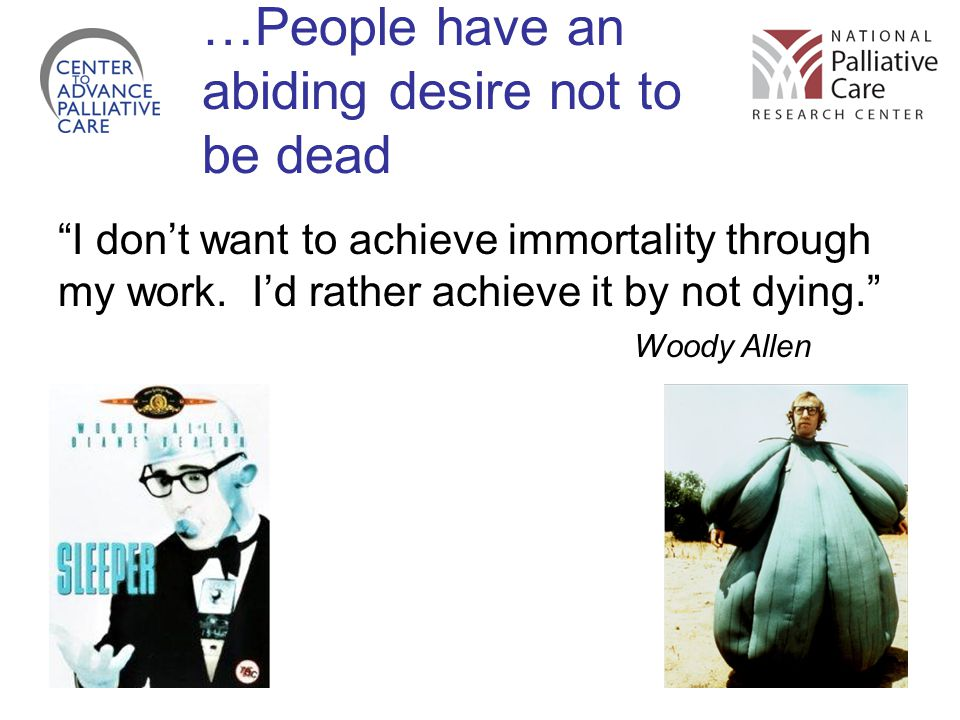 …People have an abiding desire not to be dead