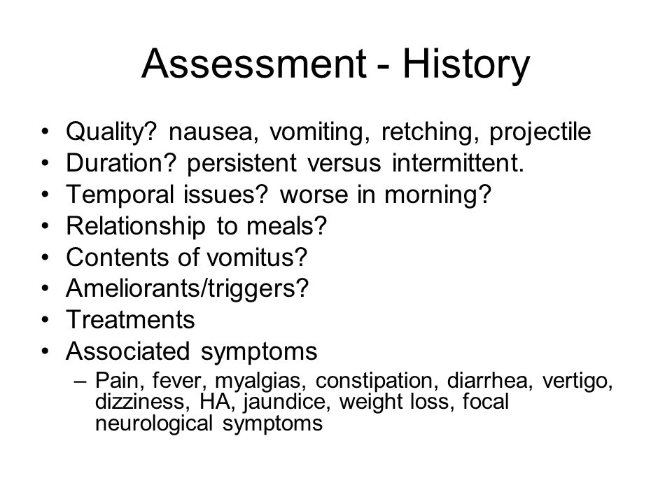 Assessment - History Quality nausea, vomiting, retching, projectile