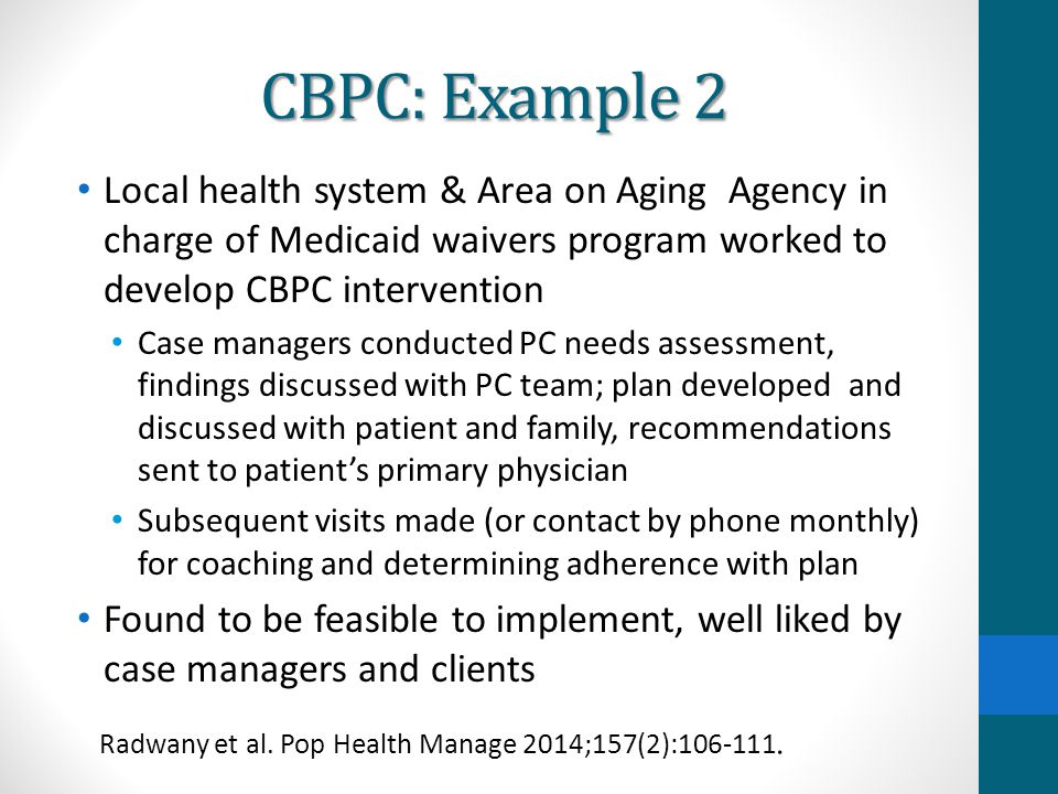 CBPC: Example 2 Local health system & Area on Aging Agency in charge of Medicaid waivers program worked to develop CBPC intervention.