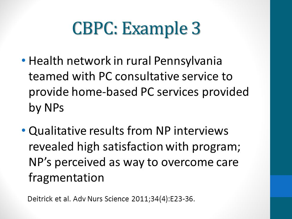 CBPC: Example 3 Health network in rural Pennsylvania teamed with PC consultative service to provide home-based PC services provided by NPs.