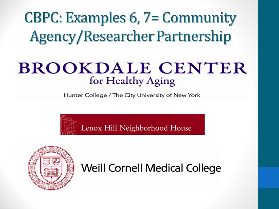 CBPC: Examples 6, 7= Community Agency/Researcher Partnership