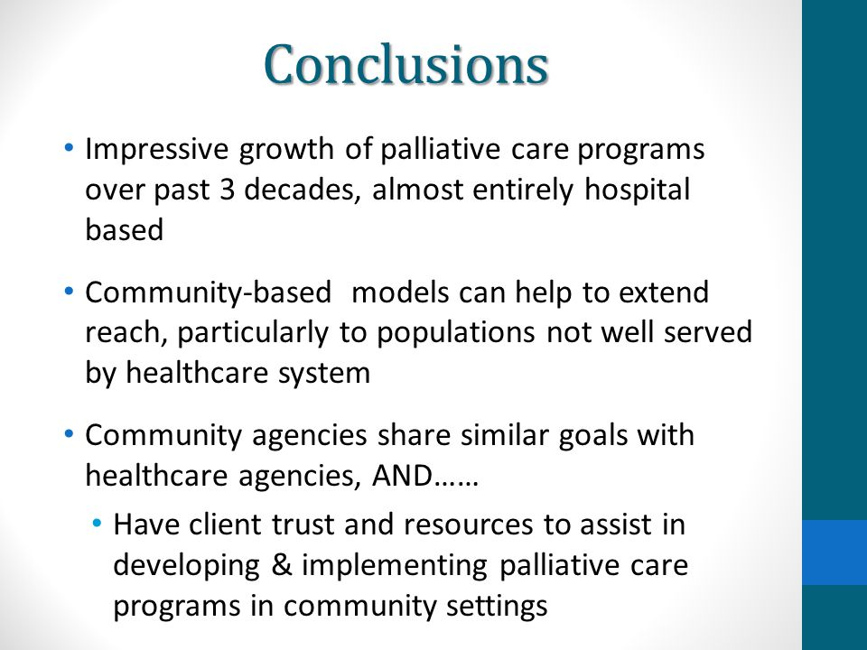 Conclusions Impressive growth of palliative care programs over past 3 decades, almost entirely hospital based.