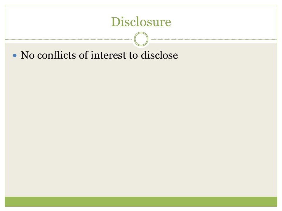 Disclosure No conflicts of interest to disclose