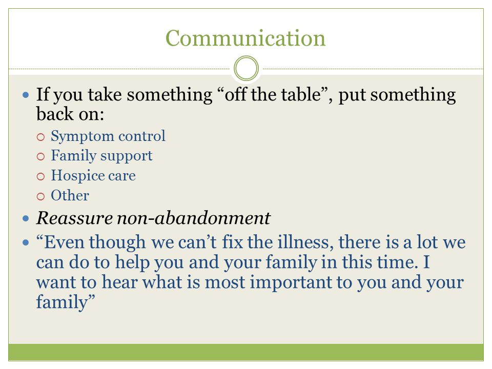 Communication If you take something off the table , put something back on: Symptom control. Family support.