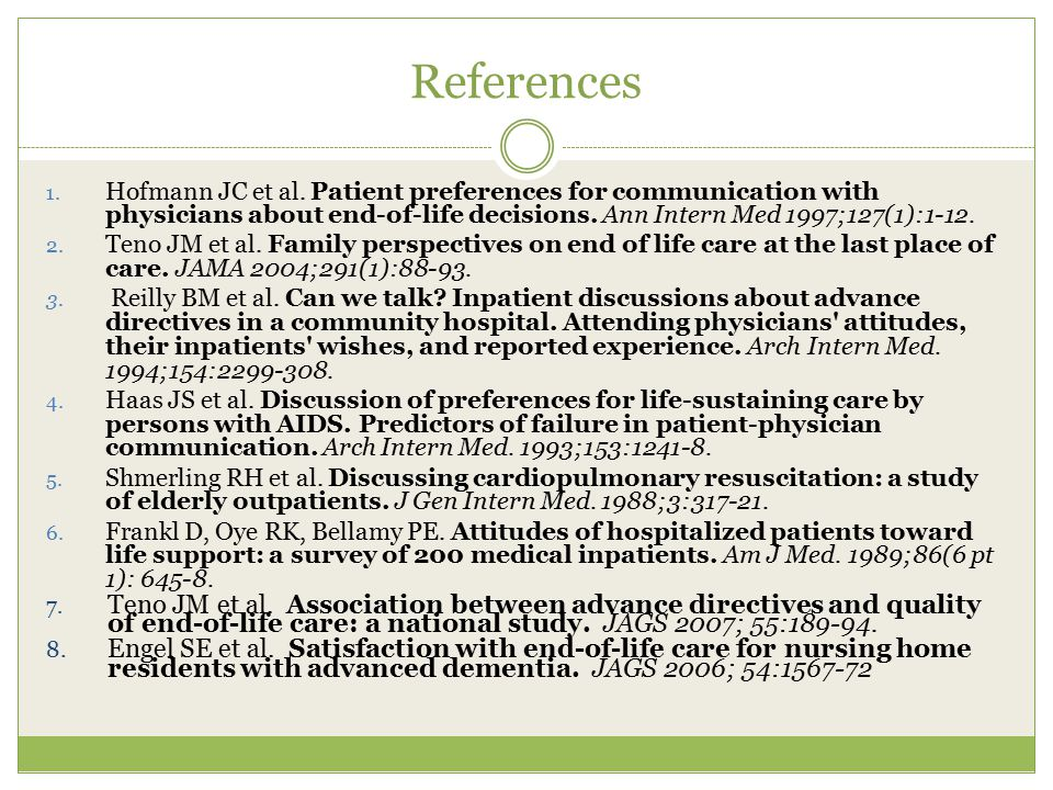 References Hofmann JC et al. Patient preferences for communication with physicians about end-of-life decisions. Ann Intern Med 1997;127(1):1-12.
