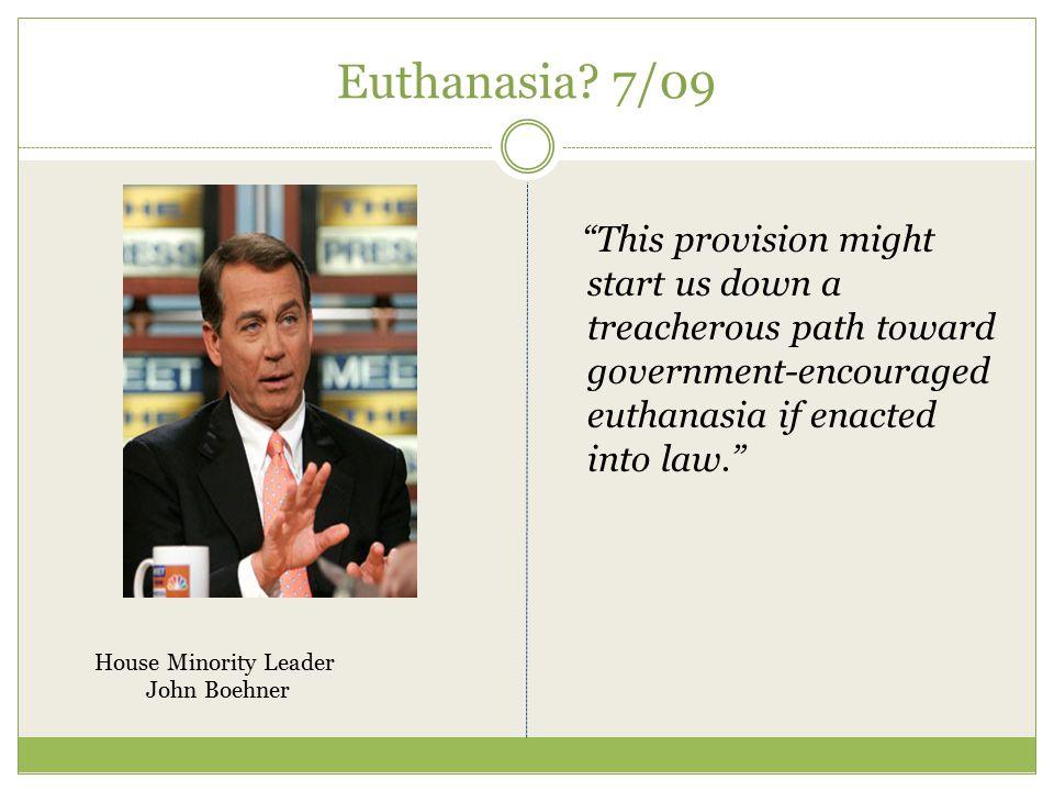 Euthanasia 7/09 This provision might start us down a treacherous path toward government-encouraged euthanasia if enacted into law.