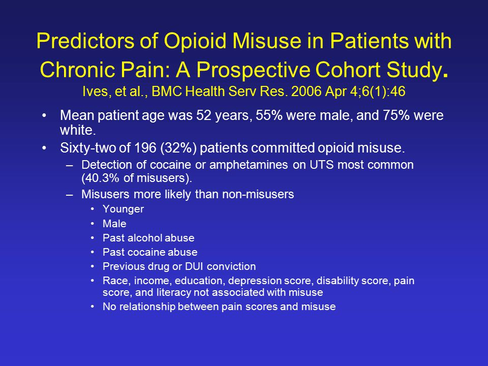 Predictors of Opioid Misuse in Patients with Chronic Pain: A Prospective Cohort Study. Ives, et al., BMC Health Serv Res. 2006 Apr 4;6(1):46