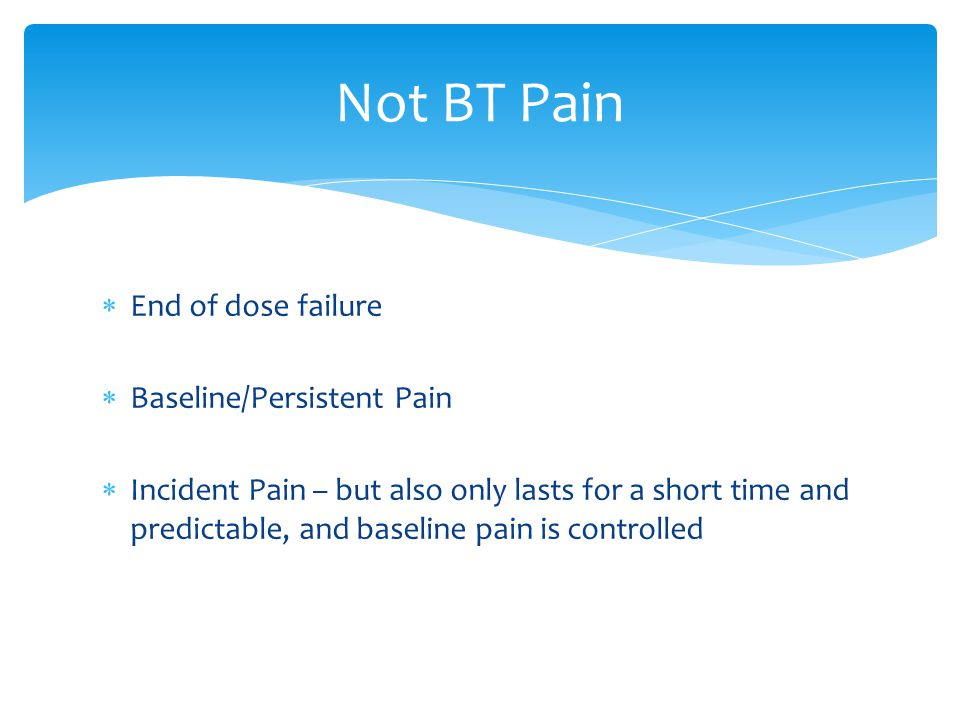 Not BT Pain End of dose failure Baseline/Persistent Pain
