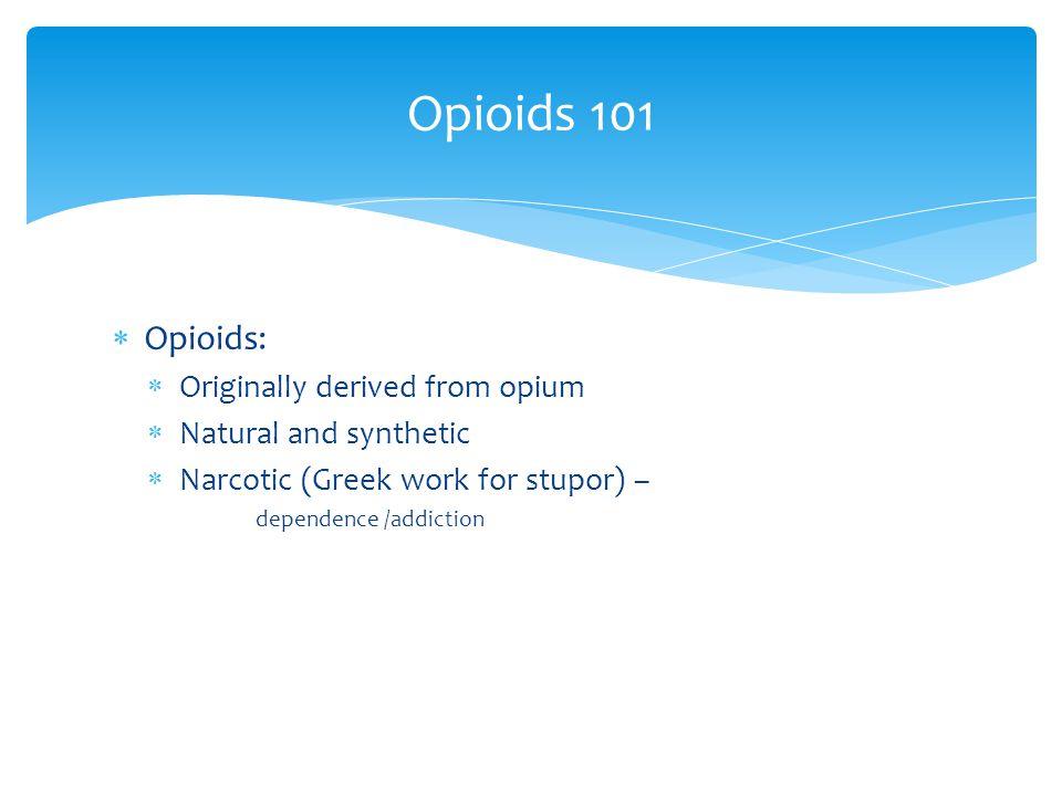 Opioids 101 Opioids: Originally derived from opium