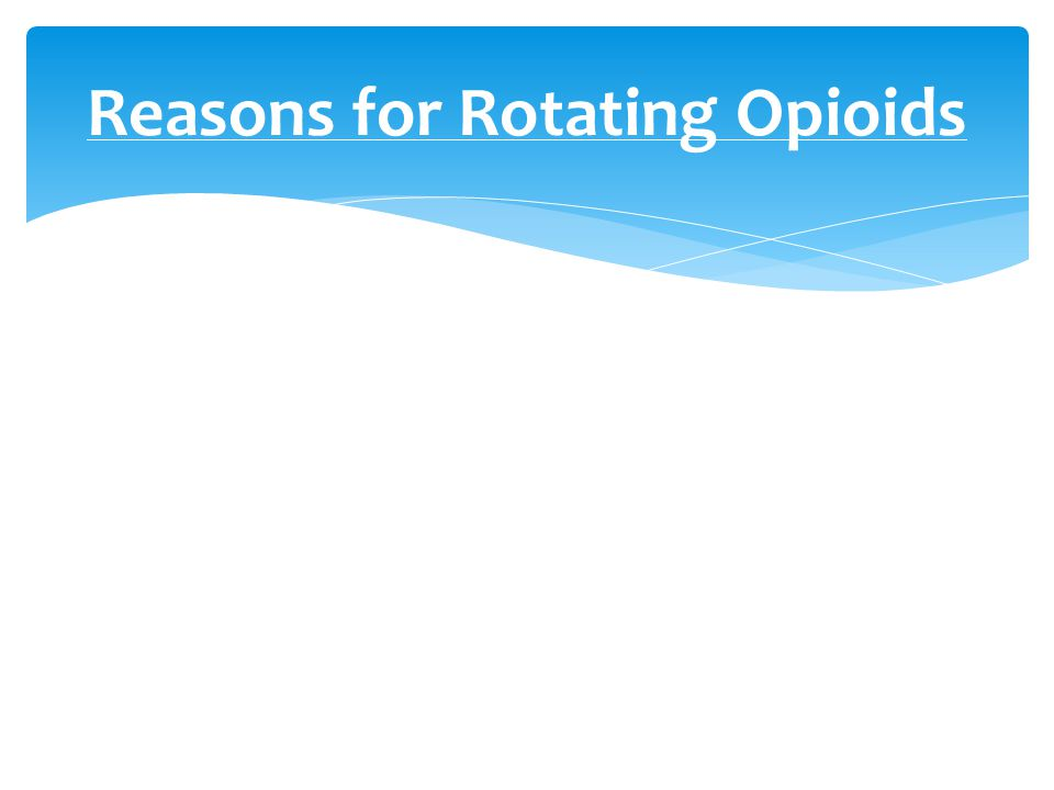 Reasons for Rotating Opioids