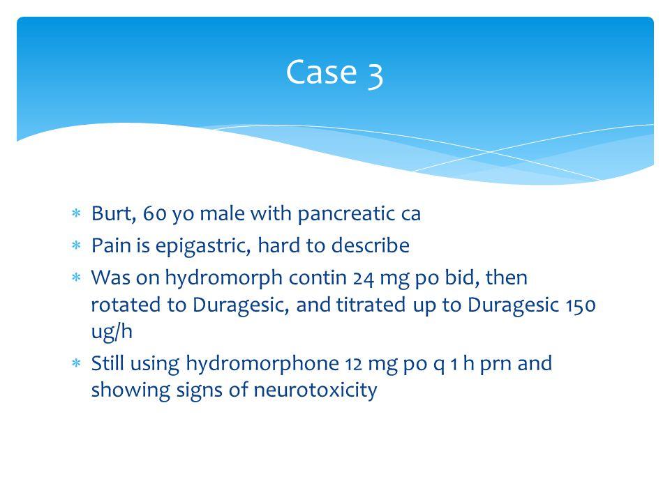 Case 3 Burt, 60 yo male with pancreatic ca