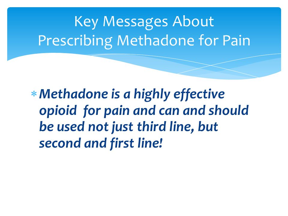 Key Messages About Prescribing Methadone for Pain