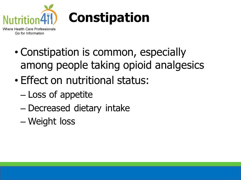 Constipation Constipation is common, especially among people taking opioid analgesics. Effect on nutritional status: