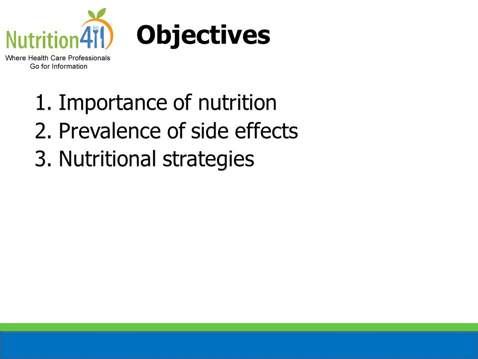 Objectives Importance of nutrition Prevalence of side effects