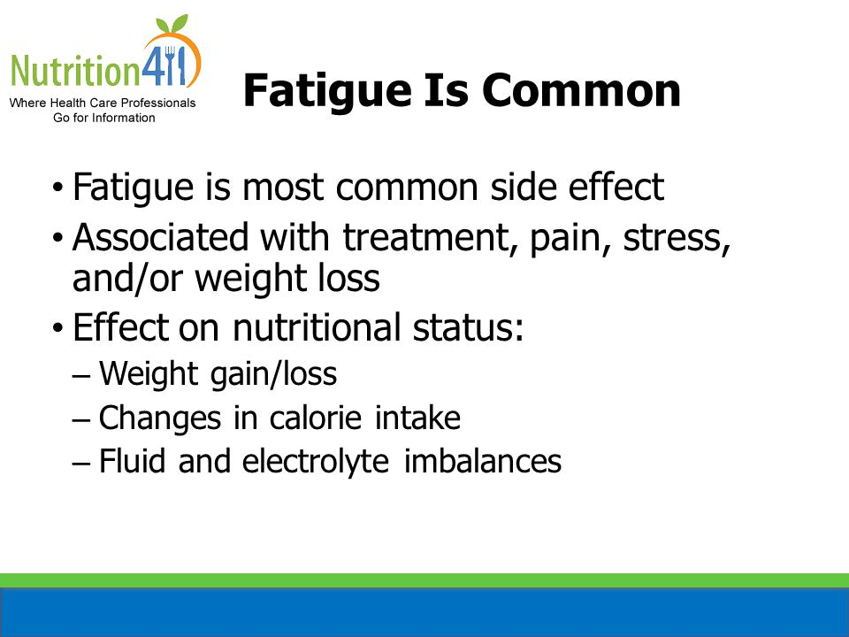 Fatigue Is Common Fatigue is most common side effect