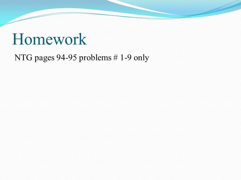 Homework NTG pages 94-95 problems # 1-9 only