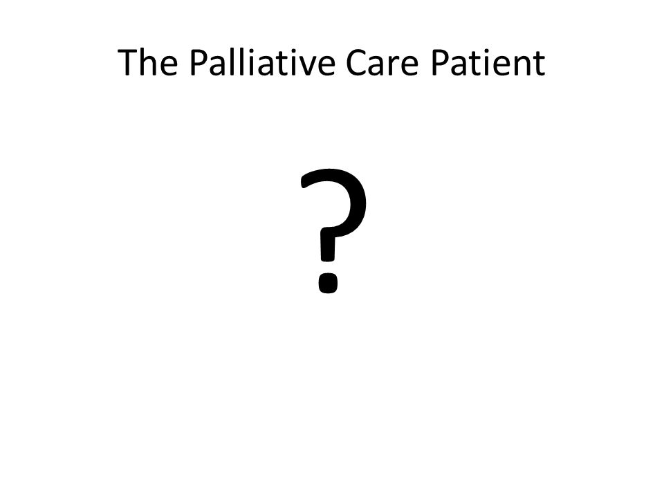 The Palliative Care Patient