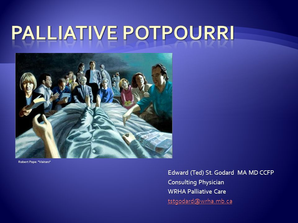 Palliative Potpourri Edward (Ted) St. Godard MA MD CCFP