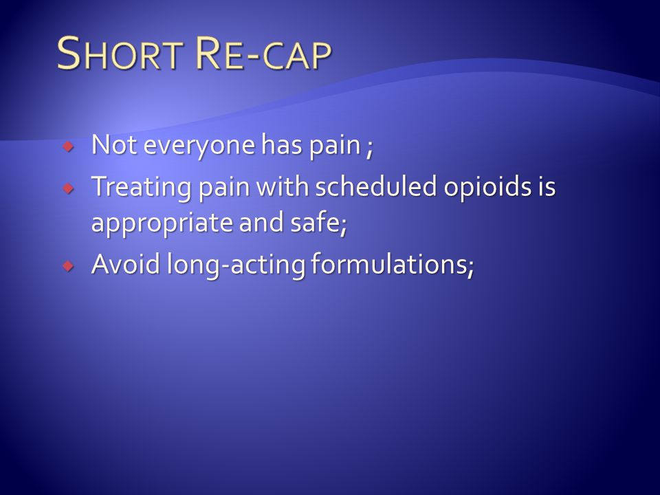Short Re-cap Not everyone has pain ;