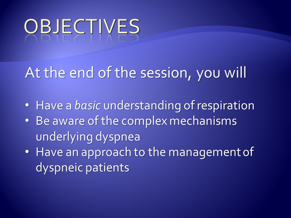 Objectives At the end of the session, you will