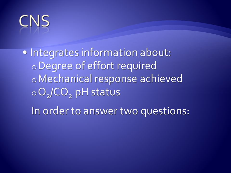 CNS Integrates information about: Degree of effort required