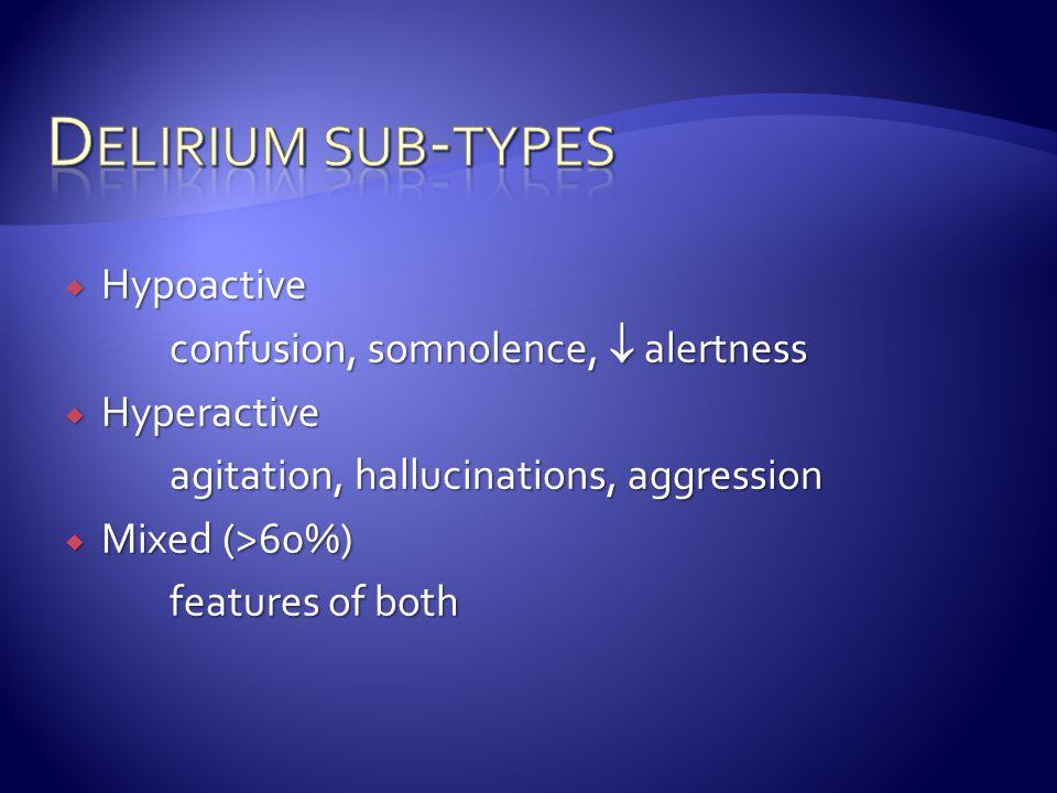 Delirium sub-types Hypoactive confusion, somnolence,  alertness