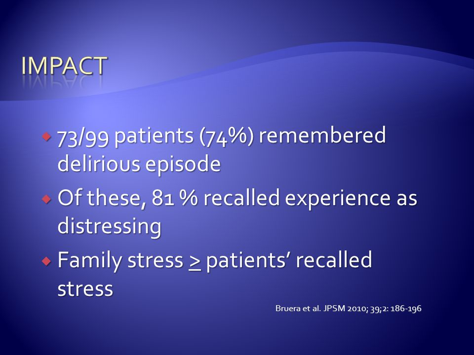 impact 73/99 patients (74%) remembered delirious episode