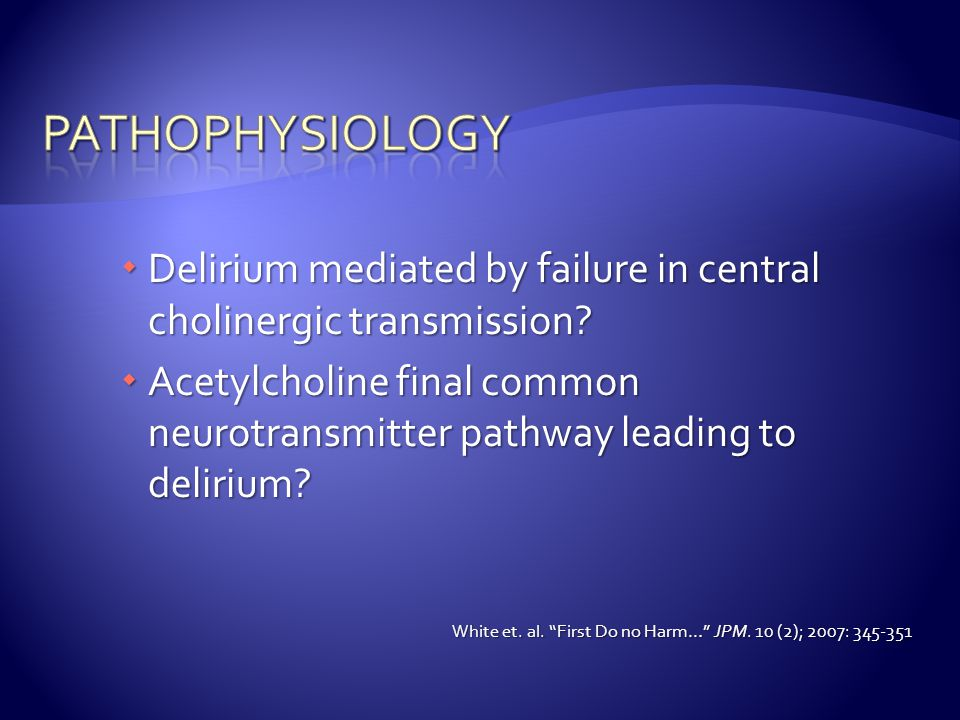 pathophysiology Delirium mediated by failure in central cholinergic transmission