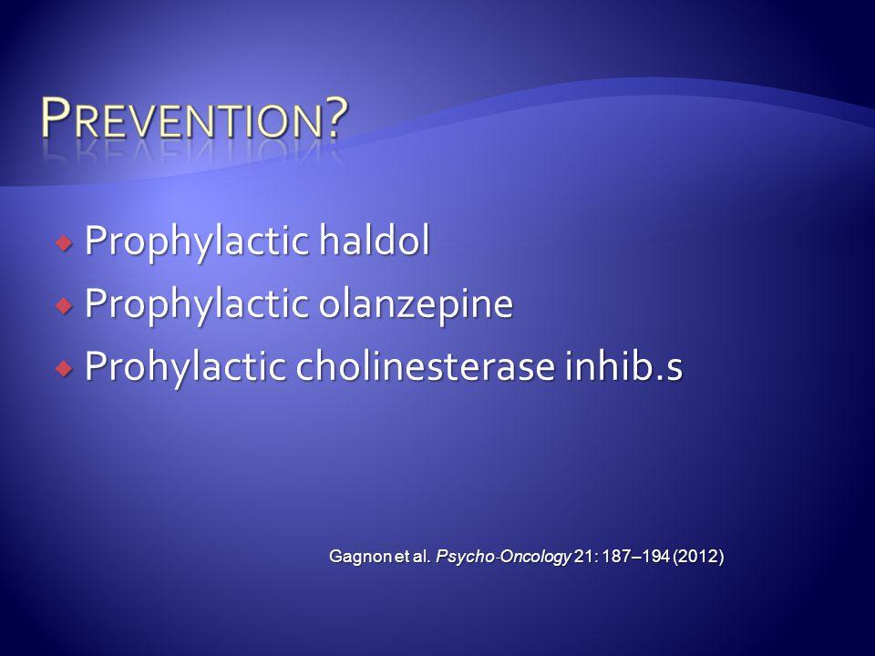 Prevention Prophylactic haldol Prophylactic olanzepine