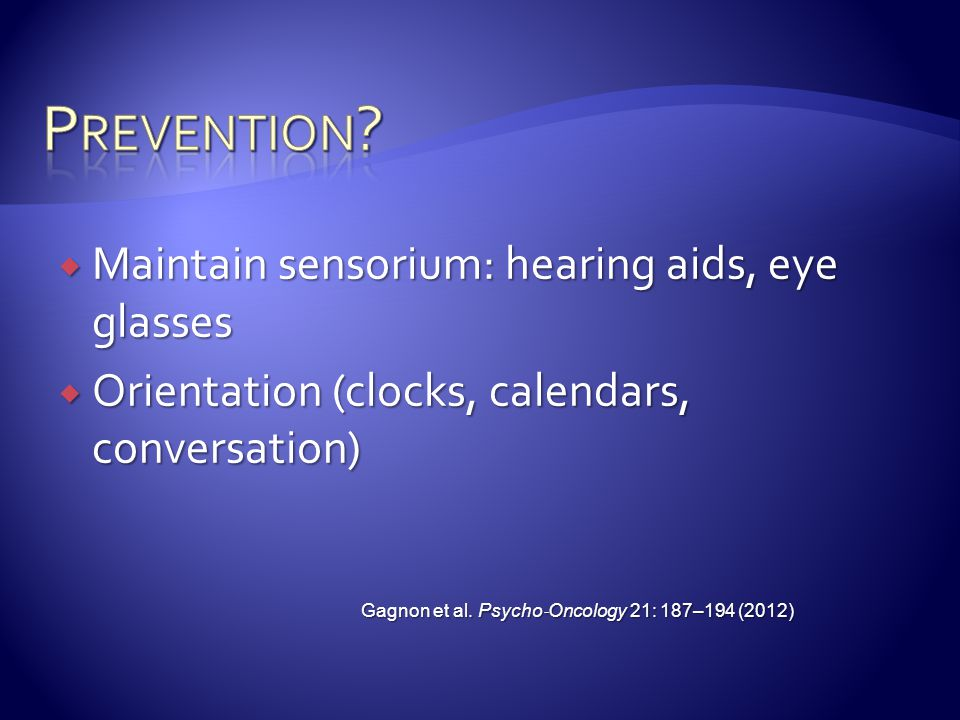 Prevention Maintain sensorium: hearing aids, eye glasses