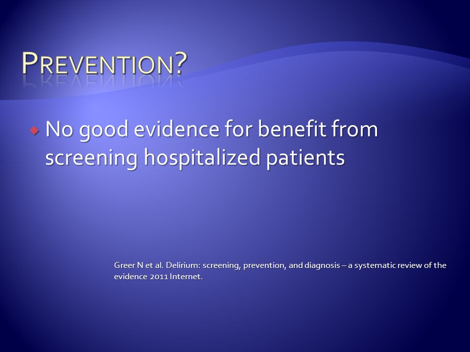 Prevention No good evidence for benefit from screening hospitalized patients.