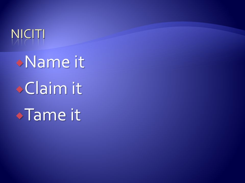 niciti Name it Claim it Tame it