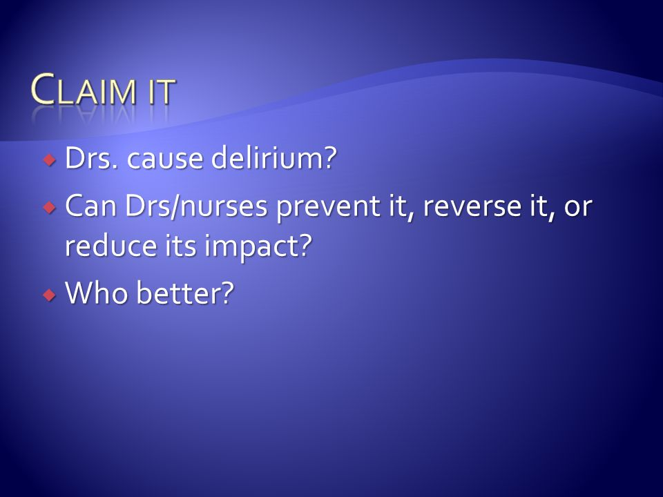 Claim it Drs. cause delirium