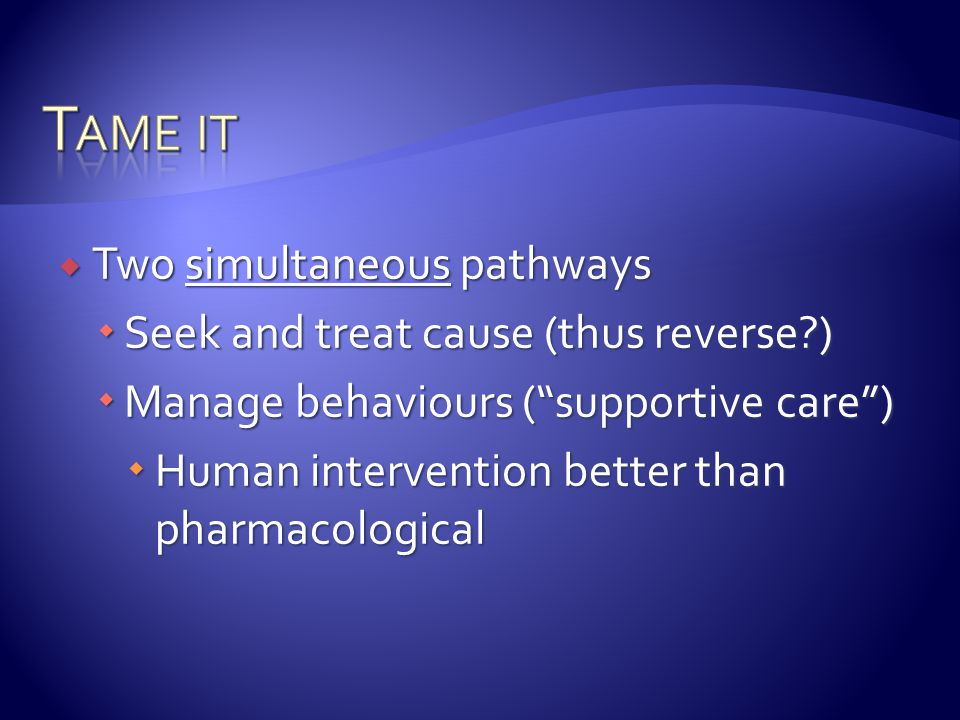 Tame it Two simultaneous pathways Seek and treat cause (thus reverse )