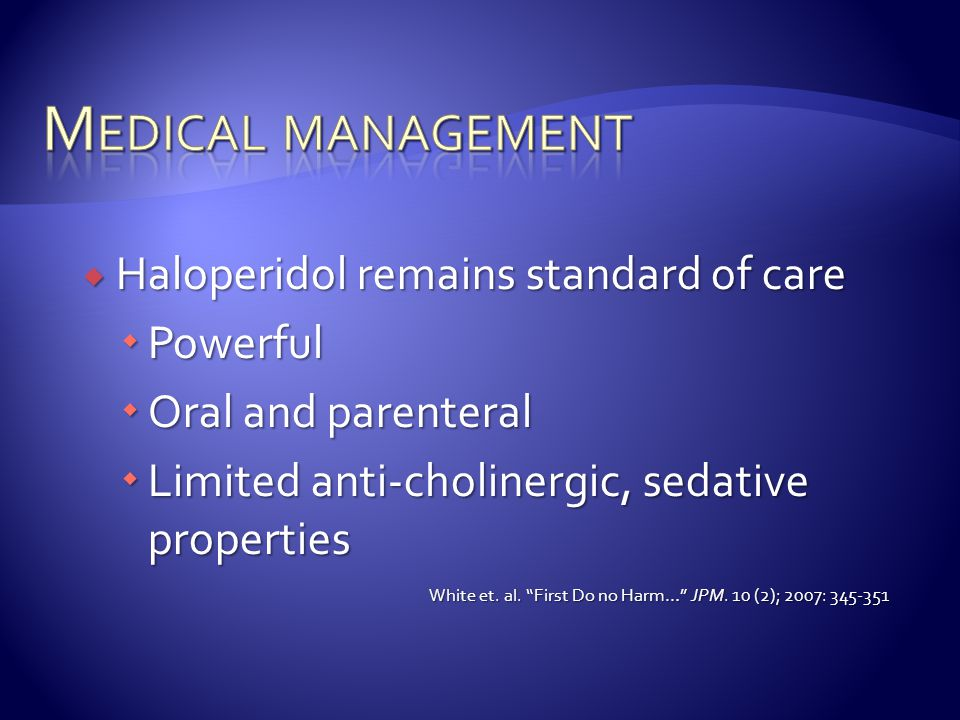 Medical management Haloperidol remains standard of care Powerful
