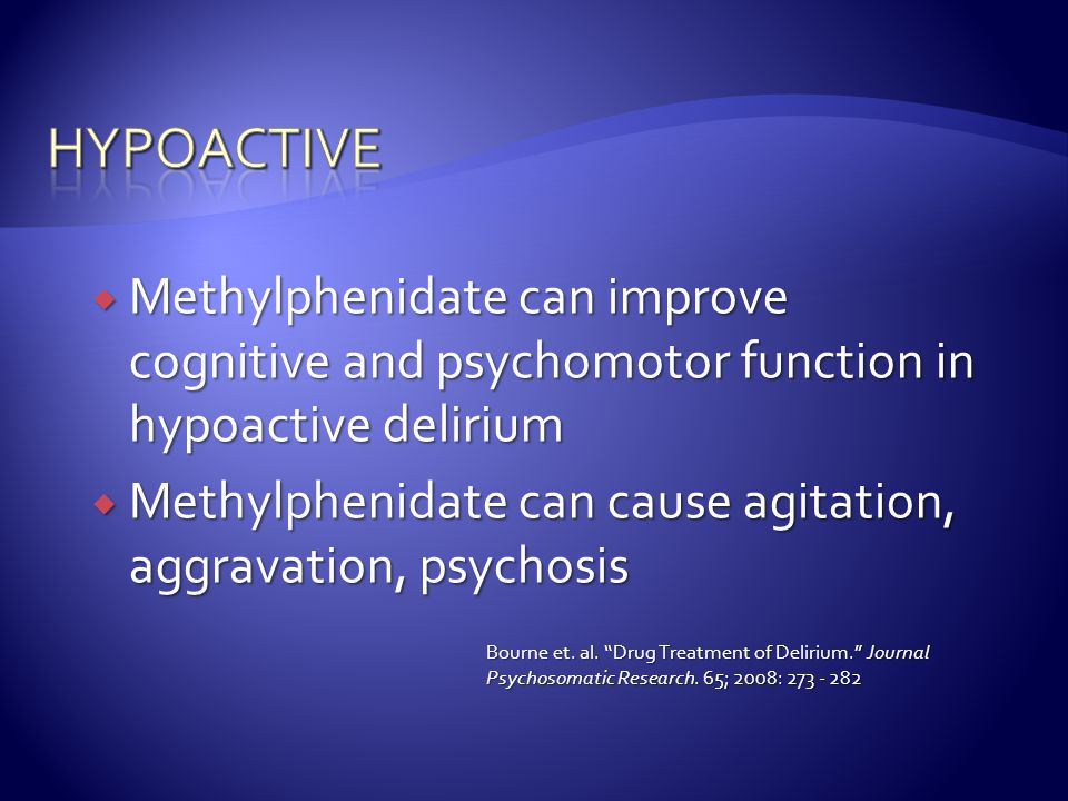 hypoactive Methylphenidate can improve cognitive and psychomotor function in hypoactive delirium.