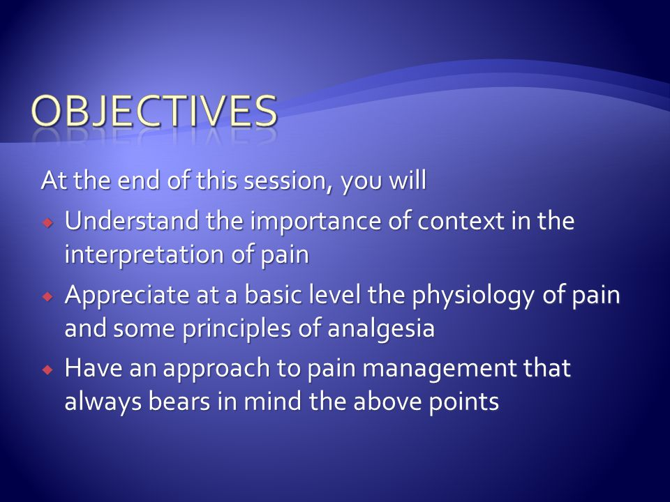 objectives At the end of this session, you will